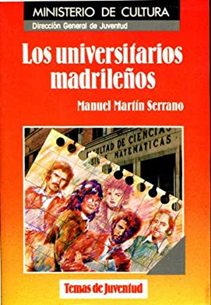 LOS UNIVERSITARIOS MADRILEÑOS. VIDA, AFANES Y CREENCIAS: MARTIN SERRANO, Manuel.