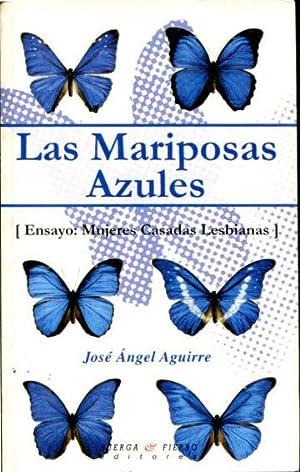 LAS MARIPOSAS AZULES (ENSAYO: MUJERES CASADAS LESBIANAS).: AGUIRRE, José Angel.