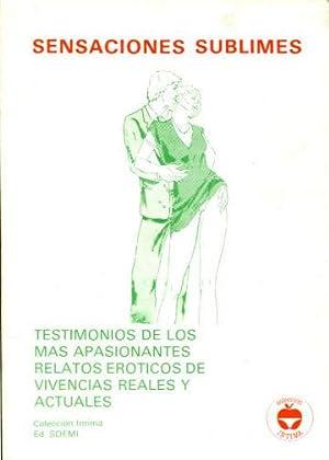 SENSACIONES SUBLIMES. TESTIMONIOS DE LOS MAS APASIONANTES RELATOS EROTICOS DE VIVENCIAS REALES Y ...