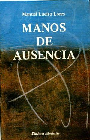 MANOS DE AUSENCIA.: LUEIRO LORES, Manuel.
