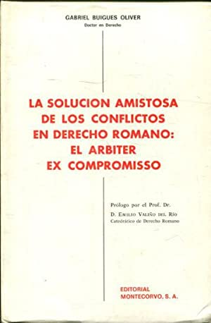 LA SOLUCION AMISTOSA DE LOS CONFLICTOS EN: BUIGUES OLIVER, Gabriel.