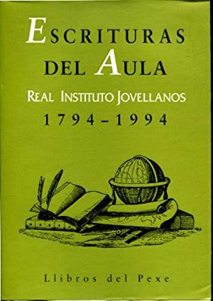 ESCRITURAS DEL AULA: REAL INSTITUTO JOVELLANOS (1794-1994).