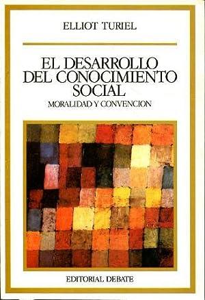 EL DESARROLLO DEL CONOCIMIENTO SOCIAL. MORALIDAD Y CONVENCIÓN.: TURIEL, Elliot.