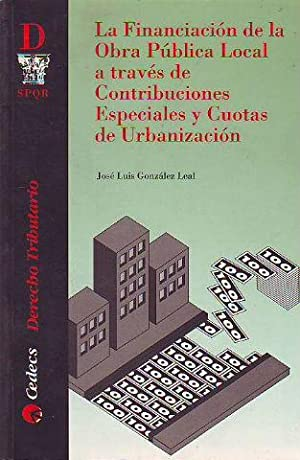 LA FINANCIACION DE LA OBRA PUBLICA LOCAL A TRAVES DE CONTRIBUCIONES ESPECIALES Y CUOTAS DE URBANI...