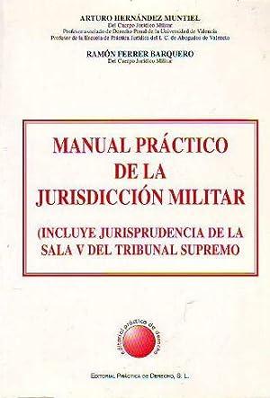 MANUAL PRACTICO DE LA JURISDICCION MILITAR (INCLUYE JURISPRUDENCIA DE LA SALA V DEL TRIBUNAL ...