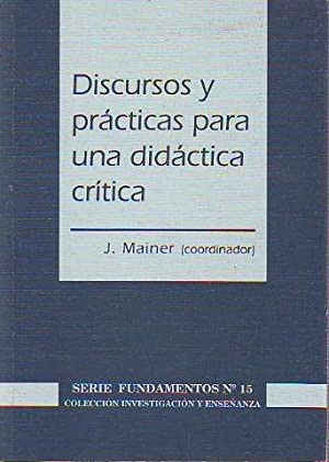 DISCURSOS Y PRACTICAS PARA UNA DIDACTICA CRITICA.: MAINER, J (Coordinador).
