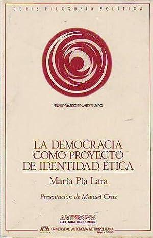 LA DEMOCRACIA COMO PROYECTO DE IDENTIDAD ETICA.: PIA LARA, Maria.