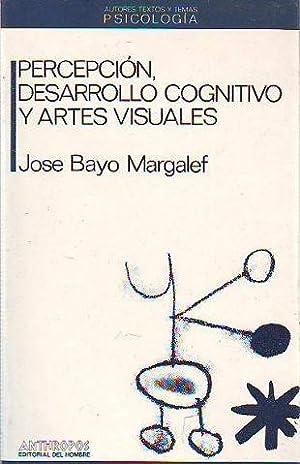 PERCEPCION, DESARROLLO COGNITIVO Y ARTES VISUALES.: BAYO MARGALEF, Jose.