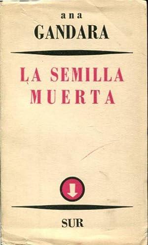 LA SEMILLA MUERTA.: GANDARA, Ana.