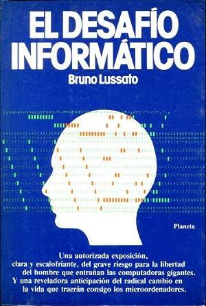 EL DESAFIO INFORMATICO. PRESENTE Y FUTURO DE UNA EXPLOSION TECNOLOGICA.: LUSSATO, Bruno.