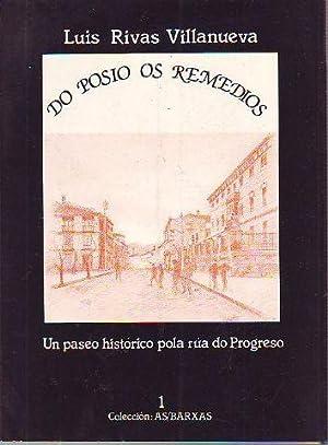 DO POSIO OS REMEDIOS. UN PASEO HISTÓRICO POLA RÚA DO PROGRESO.: RIVAS VILLANUEVA, ...