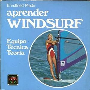 APRENDER WINDSURF. EQUIPO, TECNICA, TEORIA.: PRADE, Ernstfired.