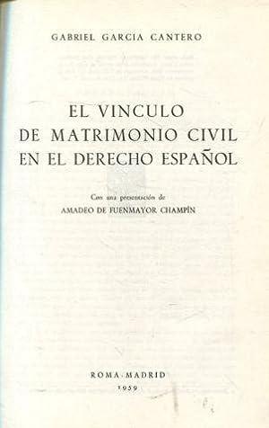 EL VINCULO DE MATRIMONIO CIVIL EN EL DERECHO ESPAÑOL.: GARCIA CANTERO, Gabriel.