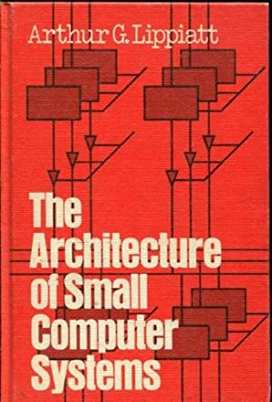 THE ARCHITECTURE OF SMALL COMPUTER SYSTEMS.