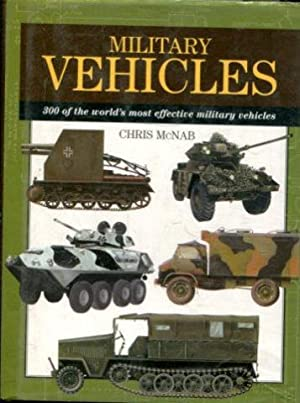 MILITARY VEHICLES. 300 OF THE WORLD'S MOST EFFECTIVE MILITARY VEHICLES.