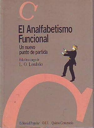 EL ANALFABETISMO FUNCIONAL. UN NUEVO PUNTO DE: LONDOÑO, L.O. (Edicion)