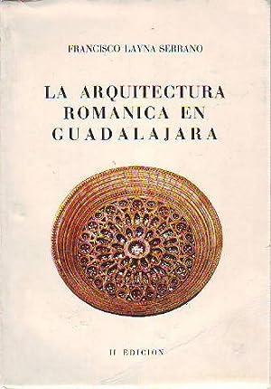 LA ARQUITECTURA ROMANICA EN GUADALAJARA.: LAYNA SERRANO, Francisco.
