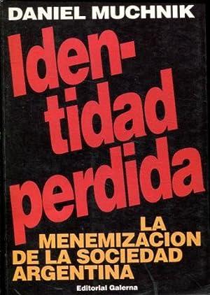 IDENTIDAD PERDIDA. LA MENEMIZACION DE LA SOCIEDAD: MUCHNIK, Daniel.