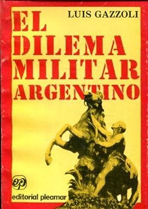 EL DILEMA MILITAR ARGENTINO.: GAZZOLI, Luis.