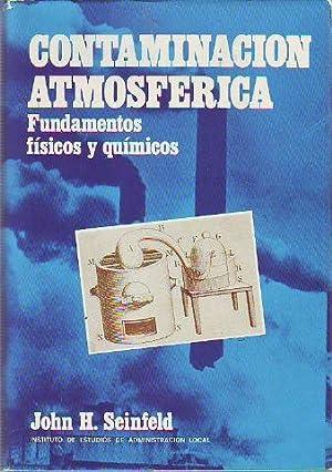 CONTAMINACION ATMOSFERICA. FUNDAMENTOS FISICOS Y QUIMICOS.: SEINFELD, John H.