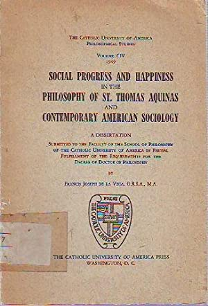 SOCIAL PROGRESS AND HAPPIENESS IN THE PHILOSOPHY OF SAINT THOMAS AQUINAS AND CONTEMPORARY AMERICA...
