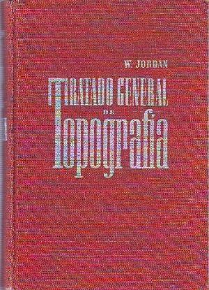 TRATADO GENERAL DE TOPOGRAFIA. TOMO I: PLANIMETRIA.: JORDAN, W.
