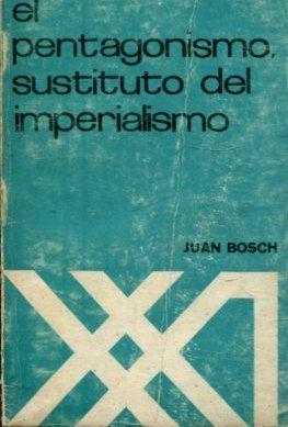 EL PENTAGONISMO SUSTITUTO DEL IMPERIALISMO.: BOSCH, Juan.