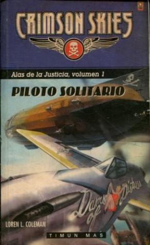 CRIMSON SKIES. ALAS DE LA JUSTICIA. VOL.I: PILOTO SOLITARIO.: COLEMAN, Loren L.
