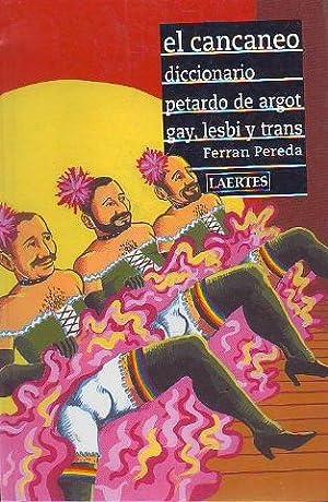 EL CANCANEO. DICCIONARIO PETARDO DE ARGOT GAY, LESBI Y TRANS.: PEREDA, Ferran.