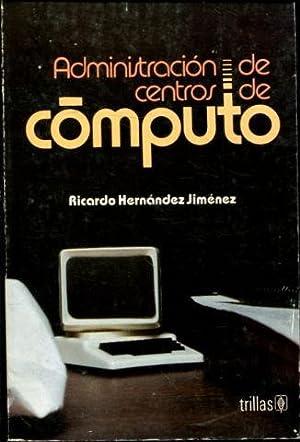 ADMINISTRACION DE CENTROS DE COMPUTO.: HERNANDEZ JIMENEZ, Ricardo.