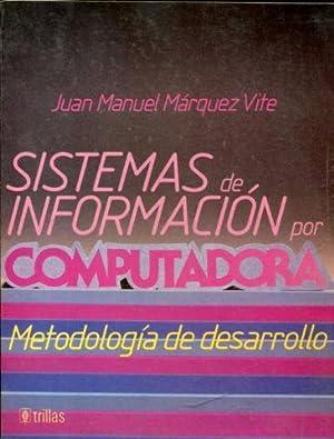 SISTEMAS DE INFORMACION POR COMPUTADORA. METODOLOGIA DE DESARROLLO.: MARQUEZ VITE, Juan Manuel.
