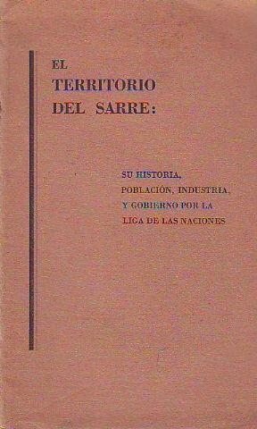 EL TERRITORIO DEL SARRE: SU HISTORIA, POBLACION,: HARBUTT DAWSON, William.