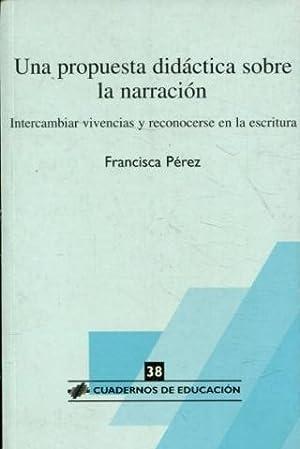UNA PROPUESTA DIDACTICA SOBRE LA NARRACION. INTERCAMBIAR: PEREZ, Francisca.