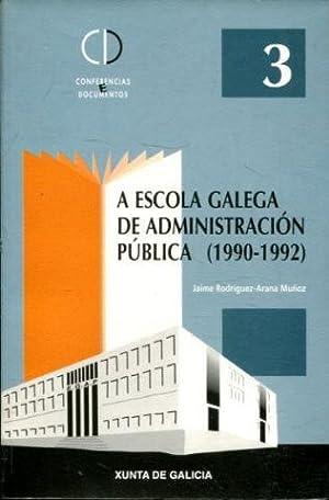 A ESCOLA GALEGA DE PUBLICA (1990-1992).: RODRIGUEZ ARANA MUÑOZ,