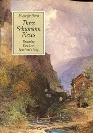 MUSIC FOR PIANO. THREE SCHUMANN PIECES: DREAMING, FISRST LOSS, NEW YEAR'S SONG.