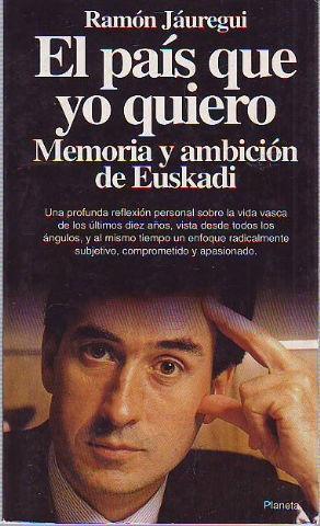 EL PAIS QUE YO QUIERO. MEMORIA Y: JAUREGUI, Ramon.