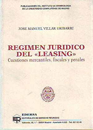 REGIMEN JURIDICO DEL LEASING. CUESTIONES MERCANTILES, FISCALES Y PENALES.: VILLAR URIBARRI, Jose ...