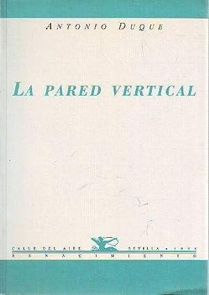 LA PARED VERTICAL.: DUQUE, Antonio.
