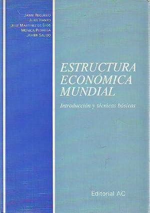 ESTRUCTURA ECONOMICA MUNDIAL. INTRODUCCION Y TECNICAS BASICAS.: REQUEIJO, Jaime (et