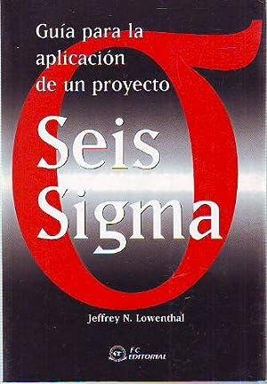 GUIA PARA LA APLICACIÓN DE UN PROYECTO SEIS SIGMA.: LOWENTHAL, Jeffrey N.