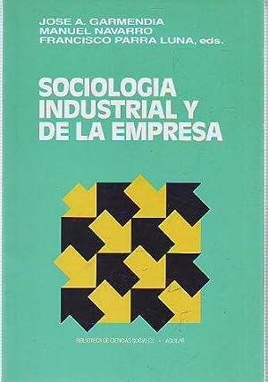 SOCIOLOGIA INDUSTRIAL Y DE LA EMPRESA.: GARMENDIA/NAVARRO/PARRA LUNA, Jose A./Manuel/Francisco.