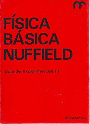 FISICA BASICA NUFFIELD. GUIA DE EXPERIMENTOS III.: NUFFIELD FOUNDATION.
