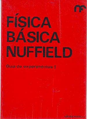 FISICA BASICA NUFFIELD. GUIA DE EXPERIMENTOS I.: NUFFIELD FOUNDATION.