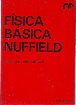 FISICA BASICA NUFFIELD. LIBRO DE CUESTIONES II.: NUFFIELD FOUNDATION.