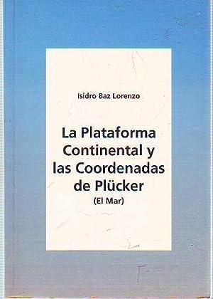 LA PLATAFORMA CONTINENTAL Y LAS COORDENADAS DE PLUCKER (EL MAR).: BAZ LORENZO, Isidro.