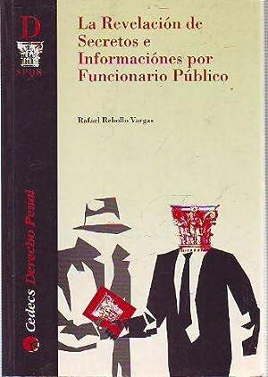 LA REVELACION DE SECRETOS E INFORMACION POR FUNCIONARIO PUBLICO.: rebollo vargas, Rafael.