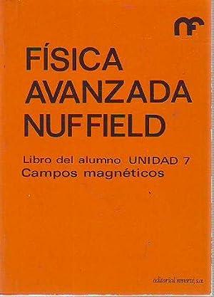 FISICA AVANZADA NUFFIELD. LIBRO DEL ALUMNO. UNIDAD 7: CAMPOS MAGNETICOS.: NUFFIELD FOUNDATION ...