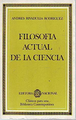 FILOSOFIA ACTUAL DE LA CIENCIA.: RIVADULLA RODRIGUEZ, Andres.