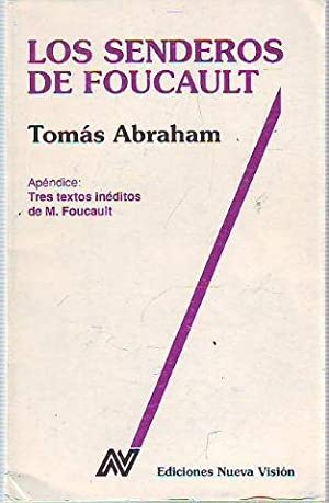 LOS SENDEROS DE FOUCAULT. ( APENDICE: TRES TEXTOS INEDITOS DE M. FOUCAULT).: ABRAHAM, Tomas.