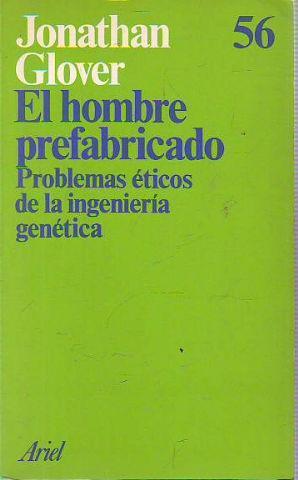 EL HOMBRE PREFABRICADO. PROBLEMAS ETICOS DE LA: GLOVER, Jonathan.